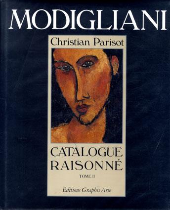 モディリアーニ カタログレゾネ Modigliani Catalogue Raisonne Tome2/Christian Parisot