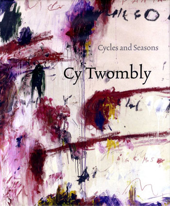 サイ・トゥオンブリー展 Cy Twombly: Cycles and Seasons/Nicholas Serota, Richard Shiff, Nicholas Cullinan, Cy Twombly
