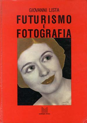未来派の写真 Futurismo E Fotografia/Giovanni Lista