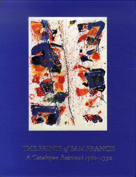 サム・フランシス カタログレゾネ The Prints of Sam Francis: A Catalogue Raisonne 1960-1990/サム・フランシス