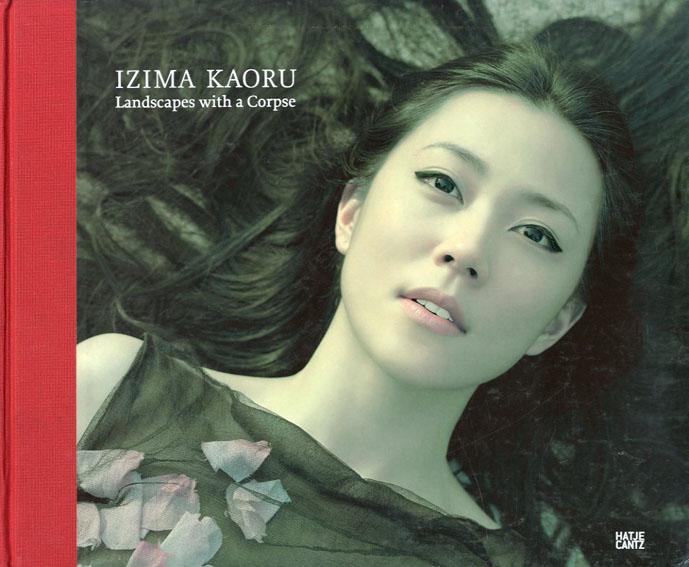 伊島薫 Izima Kaoru: Landscapes With a Corpse/Yuko Hasegawa/Peter Weiermair