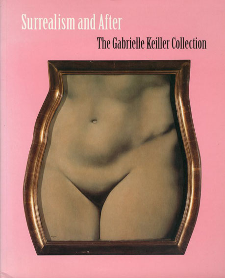 シュルレアリスムとその後 Surrealism and After: The Gabrielle Keiller Collection/Elizabeth Cowling