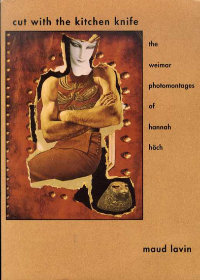 ハンナ・ヘッヒ Cut with the Kitchen Knife: The Weimar Photomontages of Hannah Hoch/maud lavin