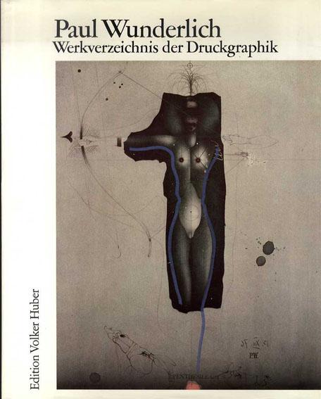 ポール・ヴンダーリッヒ 版画カタログ・レゾネ Paul Wunderlich. Das Malerische, Graphische und Plastische Werk: Werkverzeichnis der Druckgraphik 1948-1982: BD 3/Carsten Riediger