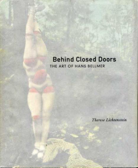 ハンス・ベルメール Behind Closed Doors: The Art of Hans Bellmer/Therese Lichtenstein