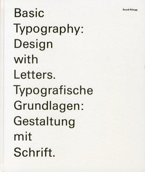 タイポグラフィの基礎 Basic Typography: Design with Letters/Typografische Grundlagen: Gestalten mit Schrift/Ruedi Rueegg