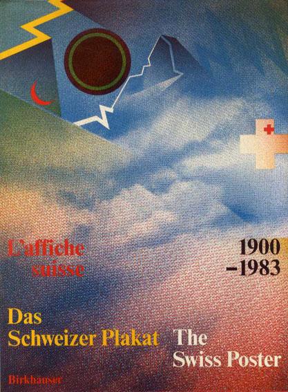 スイスのポスター Das Schweizer Plakat: The Swiss Poster/L'Affiche Suisse, 1900-1983/Bruno Margadant