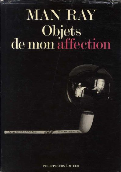 マン・レイ Man Ray: Objets de mon affection/Man Ray
