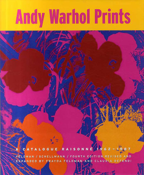 アンディ・ウォーホル 版画カタログ・レゾネ  Andy Warhol Prints: Catalogue Raisonne 1962-1987/Frayda Feldman/Jorg Schellmann/Claudia Defendi