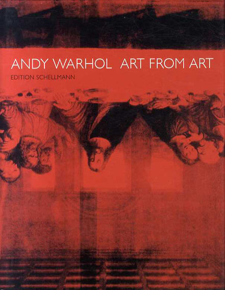アンディ・ウォーホル Andy Warhol: Art from Art/Andy Warhol/Jorg Schellmann編