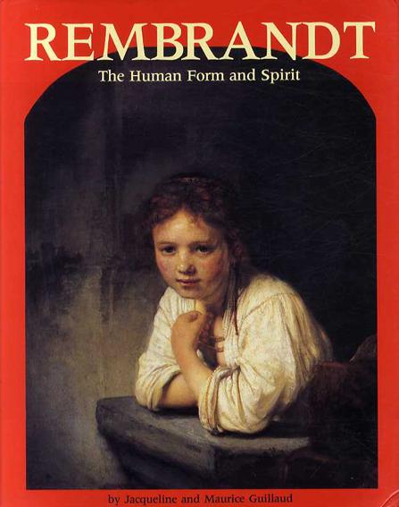 レンブラント Rembrandt: The Human Form and Spirit/Jacqueline Guillaud/Maurice Guillaud