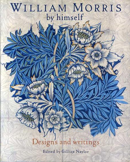 ウィリアム・モリス William Morris by Himself: Designs and Writings/Gillian Naylor