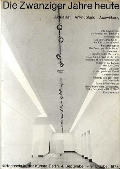 Die Zwanziger Jahre heute Aktualitat,Anknupfung,Auswirkung. Ausstellung Hochschule der Künste Berlin, 4.September-9.Oktober 1977/