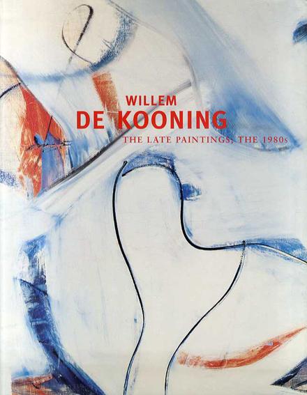 ウィレム・デ・クーニング Willem De Kooning: The Late Paintings, the 1980s/Willem De Kooning/Robert Storr/Gary Garrels/San Francisco Museum of Modern ArtCorporate Author
