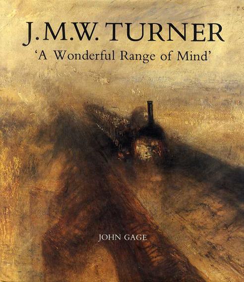 J.W.ターナー J.M.W.Turner: 'A Wonderful Range of Mind/John Gage