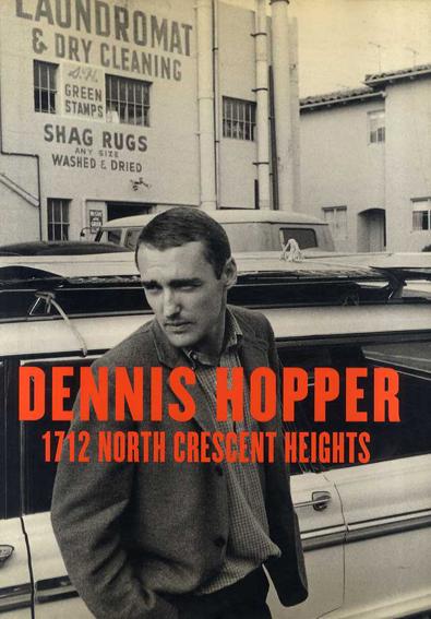 デニス・ホッパー写真集 Dennis Hopper 1712 North Crescent Heights: Photographs 1962-1968/Marin Hopper/Brooke Hayward