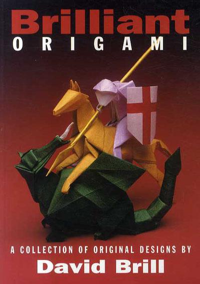 Brilliant Origami: A Collection of Original Designs/David Brill