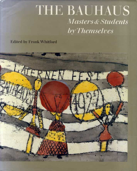 ザ・バウハウス The Bauhaus Masters and Students by Themselves/Frank Whitford編
