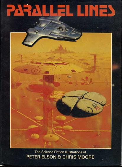 ピーター・エルソン/クリス・ムーア Parallel Lines. The Science Fiction Illustrations of Peter Elson & Chris Moore/Peter Elson/Chris Moore