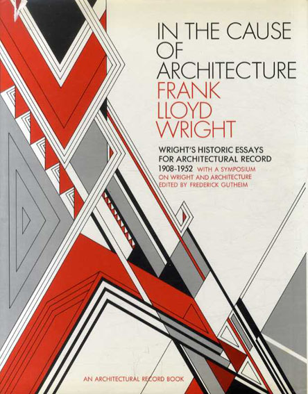 In the Cause of Architecture: Frank Lloyd Wright/Frederick Gotheim