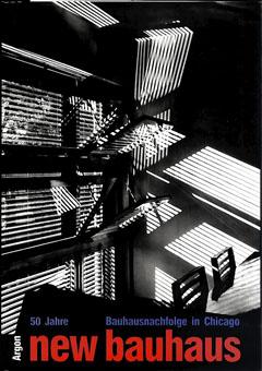 バウハウス New Bauhaus 50 Jahre Bauhausnachfolge in Chicago/Peter Hahn/Lloyd C.Engelbrecht