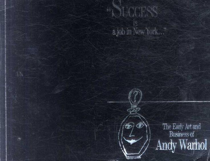 アンディ・ウォーホル Andy Warhol: Success is a Job in New York. The Early Art and Business of Andy Warhol/Donna De Salvo/Trevor Fairbrother/J. Miller編