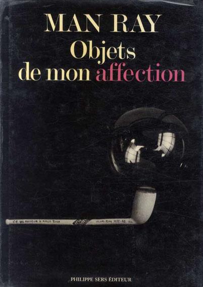 マン・レイ Man Ray: Objets de mon affection/Man Ray
