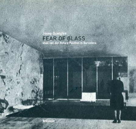ミース・ファン・デル・ローエ Fear of Glass: Mies Van Der Rohe's Pavilion in Barcelona/Josep Quetglas