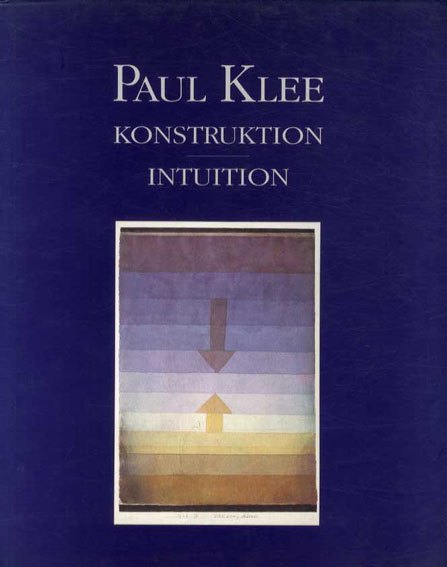 パウル・クレー Paul Klee: Konstruktion-Intuition/