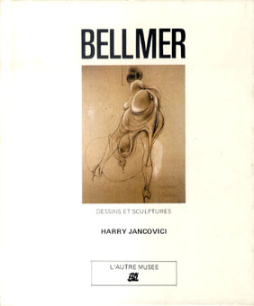 ベルメール Bellmer: Dessins et Sculptures/Harry Jancovici