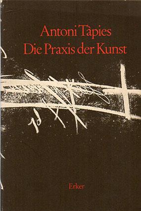 アントニ・タピエス Antoni Tapies: Die Praxis der Kunst/