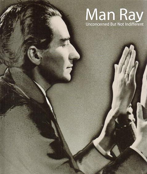 マン・レイ展 Man Ray: Unconcerned But Not Indifferent/