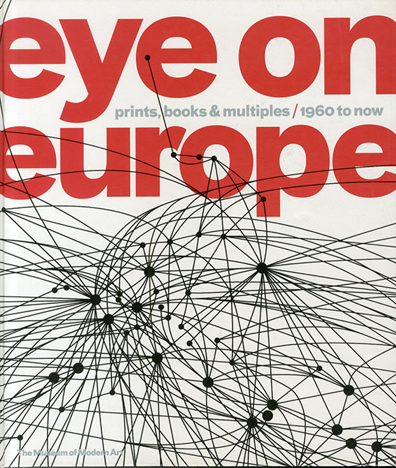 Eye on Europe: Prints Books and Multiples / 1960 to Now/Deborah Wye Wendy Weitman