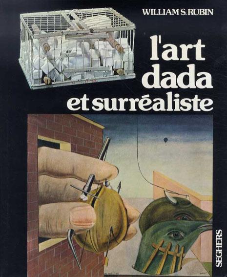 ダダとシュルレアリスムの芸術 L'Art Dada et Surrealiste/William Rubin