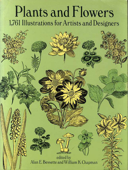 Plants and Flowers: 1761 Illustrations for Artists and Designers/Alan E. Bessette/William K. Chapman編
