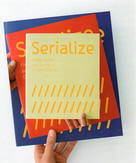 Serialize: Family Faces and Variety in Graphic Design/Robert Klanten/Mika Mischler/Boris Brumnjak編