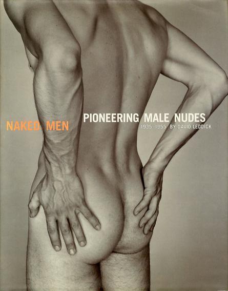 Naked Men: Pioneering Male Nudes 1935-1955/David Leddick