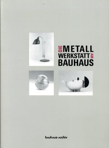 バウハウスの金属製品 Die Metallwerkstatt Am Bauhaus/Klaus Weber