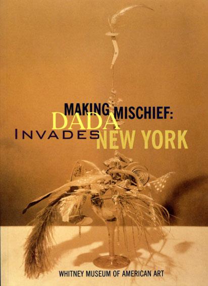 Making Mischief: Dada Invades New York/