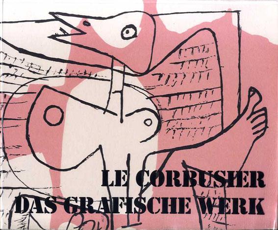 ル・コルビュジエ Le Corbusier: Das Grafische Werk/