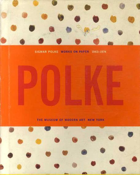 シグマー・ポルケ Sigmar Polke: Works On Paper 1963-1974/Margit Rowell
