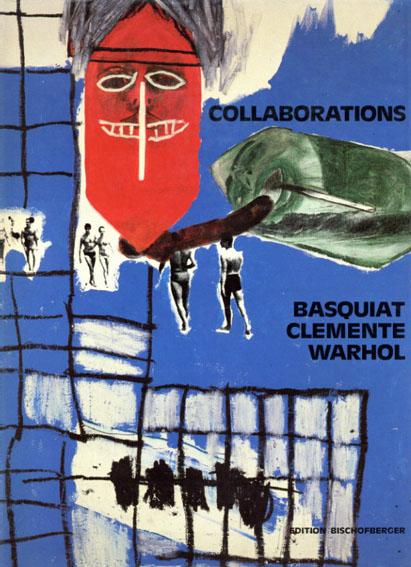 バスキア/クレメンテ/ウォーホル Jean-Michel Basquiat, Francesco Clemente, Andy Warhol: Collaborations/Jean-Michel Basquiat/Francesco Clemente/Andy Warhol