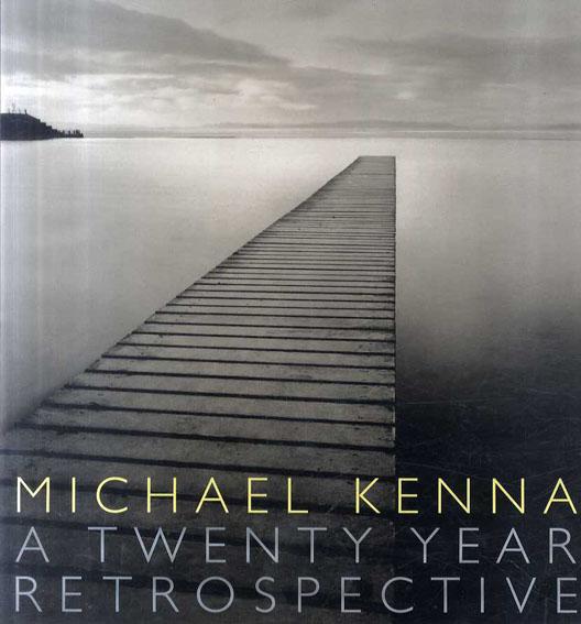 マイケル・ケンナ写真集 Michael Kenna: A 20 Year Retrospective/Michael Kenna