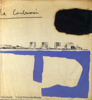 ル・コルビュジェ Le Corbusier: Von der Poesie des Bauens/