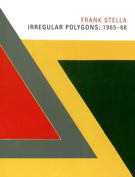フランク・ステラ Frank Stella: Irregular Polygons, 1965-66/Brian P. Kennedy