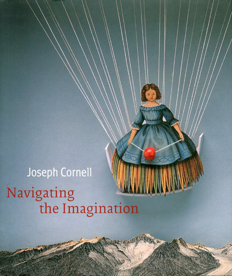 ジョセフ・コーネル Joseph Cornell: Navigating the Imagination/Lynda Roscoe Hartigan