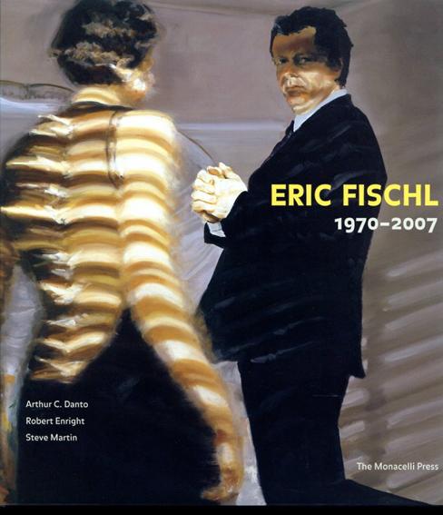 エリック・フィッシュル Eric Fischl: 1970-2007/Arthur C. Danto