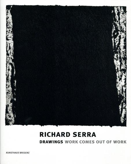 リチャード・セラ Richard Serra: Drawings : Work Comes Out of Work/Richard Serra Eckhard Schneider編