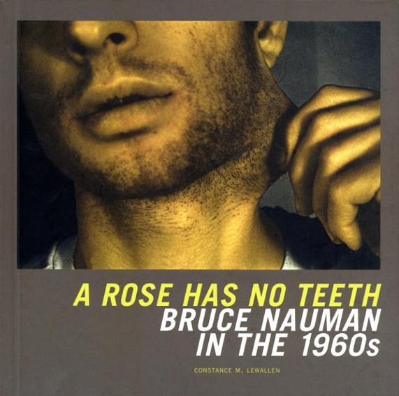 ブルース・ナウマン Bruce Nauman: A Rose Has No Teeth. Bruce Nauman in the 1960s/
