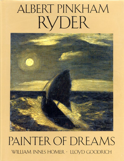 アルバート・ピンカム・ライダー Albert Pinkham Ryder: Painter of Dreams/William Innes Homer